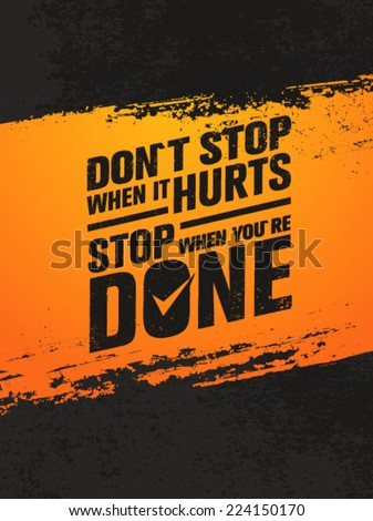 Don`t Stop When It Hurts, Stop When You Are Done. Workout and Fitness Motivation Quote. Creative Vector Typography Grunge Poster Concept - stock vector