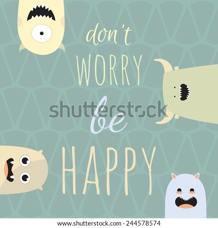 Don't worry be happy. Set of four crazy monsters. Colorful comic creatures. Greeting card. - stock vector