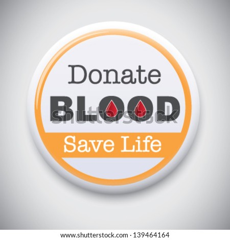 Donate Blood, Save Life - Vector Pin /  Button Badge - stock vector