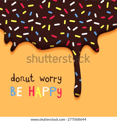 Donut Worry Be Happy Facetious Motivation Poster. Hand Drawn Quote.  Abstract Vector Card with Chocolate Cake Glaze. - stock vector