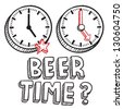 Doodle style beer time or end of work day illustration in vector format.  Includes text and clocks indicating 5 PM. - stock vector
