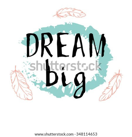 Dream big - t-shirt design. Handdrawn lettering. Hand print, letters, symbols, poster