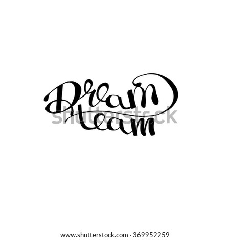 Dream Team Card Or Poster Ink Illustration Hand Drawn Lettering Isolated On White