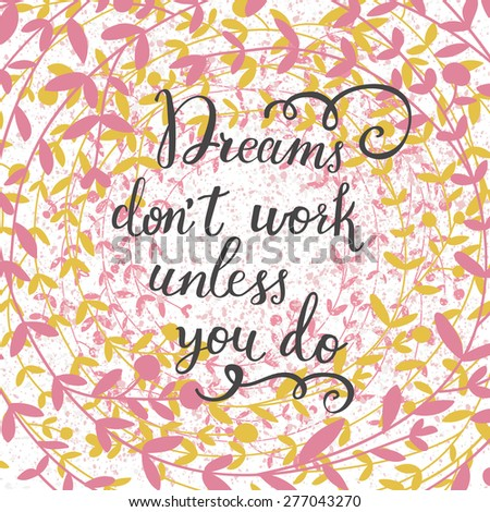 Dreams don't work unless you do. Inspirational and motivational background made of bright summer leafs - stock vector