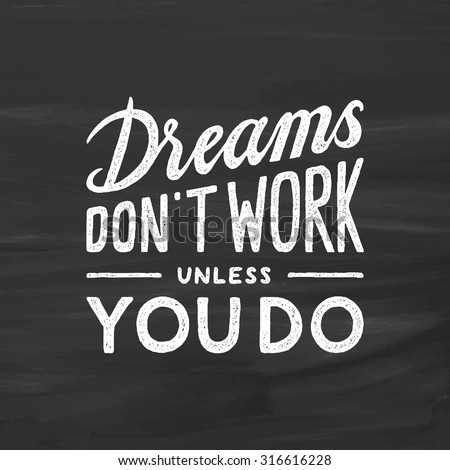 Dreams Don't Work Unless You Do Vintage Inspirational Quote. Hand Lettering Script On Chalkboard Background - stock vector