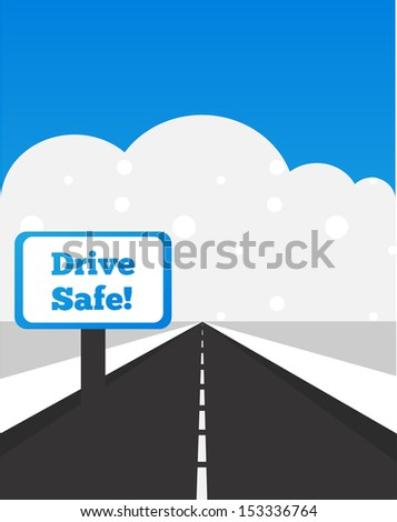 drive safe sign, be careful while driving at winter time - stock vector