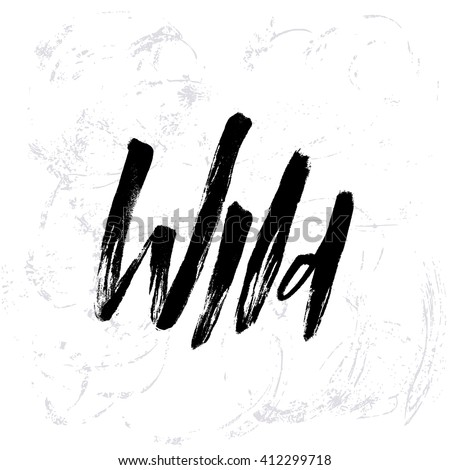 Dry brush ink textured modern calligraphy typographic poster. Word - Wild . Expressive lettering  design with brush stroke decorative elements. For banner, flyer, blog, t-shirt design.  - stock vector