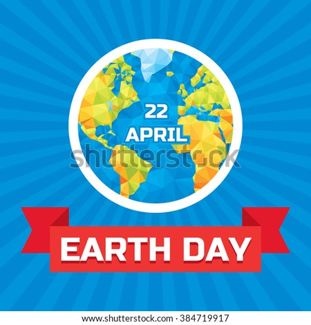 Earth day 22 April - vector concept illustration with polygonal globe. Globe planet on blue rays background with red ribbon. World sign.