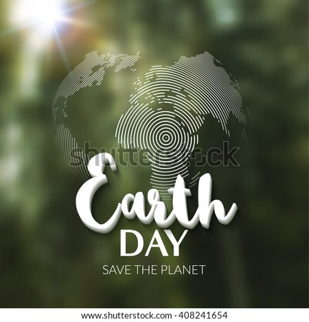 Earth Day. Earth World map globe sign. Lettering quote earth day. Greeting card, poster, blurred nature. Typography poster for earth day. - stock vector