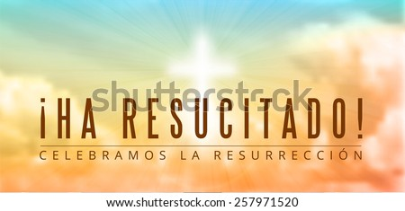 easter christian motive,with spanish text Ha resucitado -  He is risen in translation, vector illustration, eps 10 with transparency and gradient mesh - stock vector