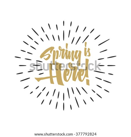 Easter spring sign - Spring is Here. Easter wishes overlay, lettering label design. Holiday badge. Hand drawn emblem. Isolated. Religious holiday sign Easter photo overlays design for web, print. - stock vector