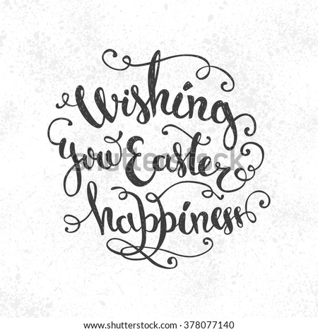 "Easter vector vintage  phrase ""Wishing you Easter happiness"". Easter  T shirt Hand lettering. Vector. Hand drawn typography poster. Conceptual handwritten phrase. - stock vector"