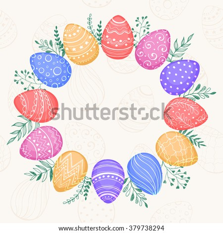 Easter wreath with easter eggs in sweet colors. Decorative frame from Easter eggs and floral elements. Easter eggs background with ornaments in circle shape. Easter postcard template with copy space. - stock vector