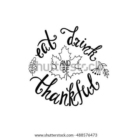 Eat, drink and be thankful. Handwritten inscription for Thanksgiving Day. Modern calligraphy phrase with  leaves silhouette. Typography round design for greeting card, invitation, print, poster.
