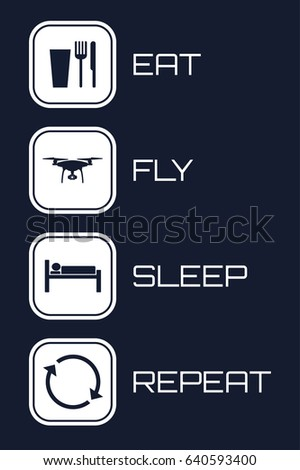Eat Fly Sleep Repeat Icons. Funny schedule for aerial quadrocopter pilots.