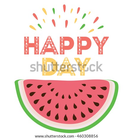 Great Emotional Love Print With Watermelon And Hand Writing Emotion Positive Quote  U0027Happy Dayu0027.