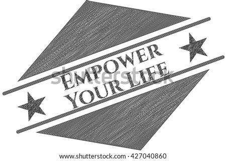 Empower Your Life draw with pencil effect