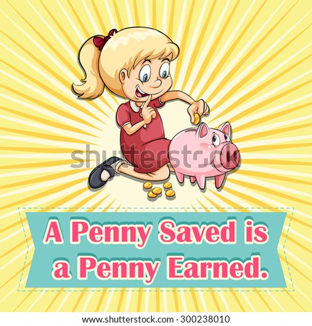 expounding on the phrase a penny saved is a penny earned Find out the meanings of idioms and common sayings such as nest egg or new york minute, and much more.