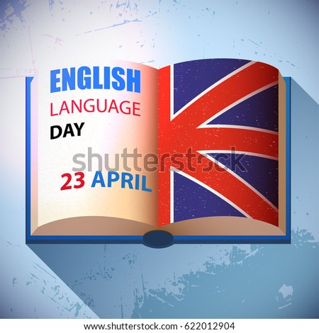 English Language Day holiday, celebration, card or poster. Book with british flag. Grunge style.