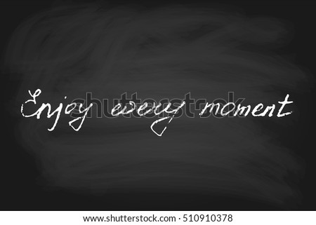 Enjoy every moment, handwritten text in chalk style, vector