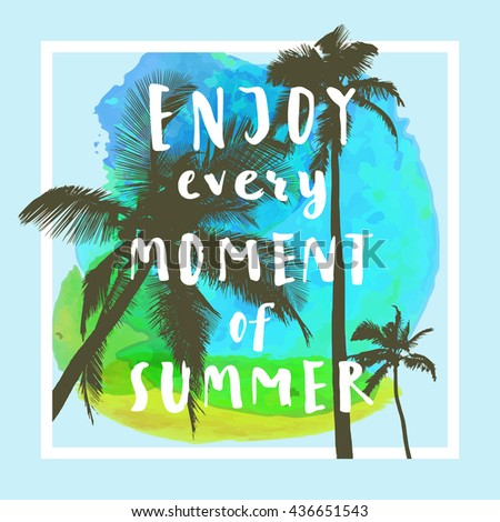 Enjoy Every Moment Of Summer. Handwritten Inspirational Summer Quote.  Greeting Card With Palm Trees