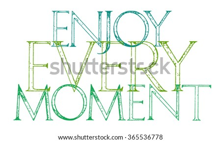 Enjoy Every Moment Of Your Life quote typography. Typography design element for posters, greeting cards, invitations.