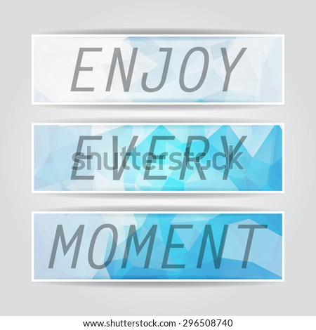 Enjoy every moment. Typography on beautiful Abstract Blue Triangular Polygonal banners set