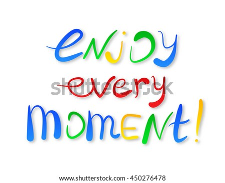 Enjoy every moment! Vector calligraphic inspirational design. Hand drawn element. Motivation quote for t-shirt, flyer, poster, card.