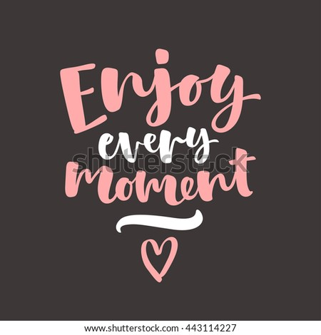 Enjoy every moment vector lettering card. Hand drawn illustration phrase. Handwritten modern brush calligraphy for invitation and greeting card, t-shirt, prints and posters