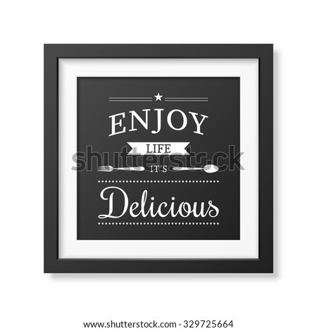 Enjoy life it is delicious - Quote typographical Background in realistic square black frame on white background. Vector EPS10 illustration.  - stock vector