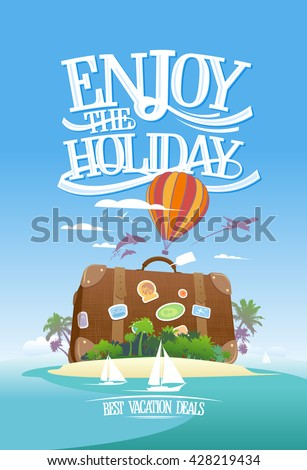 Enjoy the holiday, travel advertising design with huge suitcase on a tropical island and airplane, boat, balloon. Travel banner template - stock vector