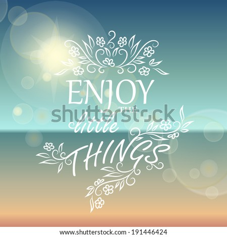 Enjoy the little things. Beautiful Seaside View Poster. Vector background with Typography. Graphic message for your summer design. - stock vector