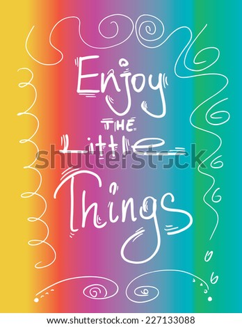 Enjoy The Little Things / Inspirational Motivational Quote Vector illustration Background Wallpaper Poster Design on Colorful Rainbow - stock vector