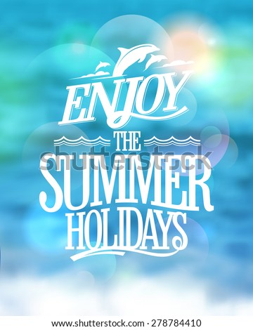 Enjoy the summer holidays card on a sea water blue backdrop, happy vacation card. - stock vector