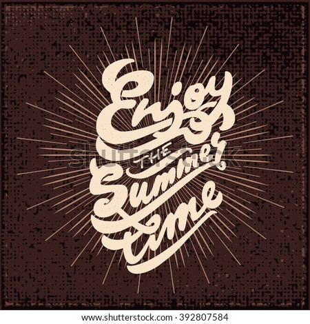Enjoy The Summer Time. Hand Drawn Lettering Composition. Vector Hand Lettering Typography Poster Enjoy The Summer Time. - stock vector