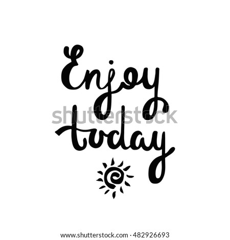 Enjoy Today. Inspirational Quote About Happiness. Modern Calligraphy Phrase  With Hand Drawn Sun.