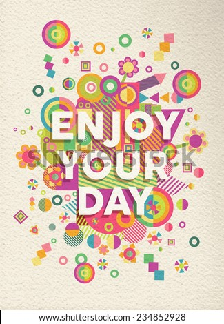 Enjoy your day colorful typographical Poster. Inspirational motivation quote design.  EPS10 vector file with transparency layers. - stock vector