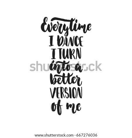 Every Time Dance Turn Into Better Stock Vector 667276036 ...