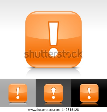 Exclamation mark icon. Orange color glossy web button with white sign. Rounded square shape with shadow, reflection on white, gray, black background. Vector illustration design element 8 eps  - stock vector