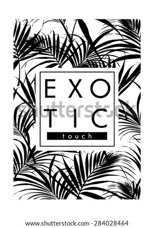 Exotic leaves with slogan,monochrome look in vector - stock vector