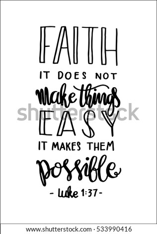 Faith Does Not Make Things Easy It Makes Them Possible Bible Verse Hand Lettered