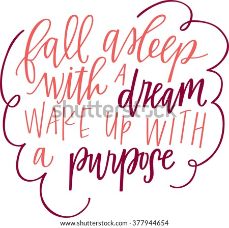 Fall asleep with a dream and wake up with a purpose - stock vector