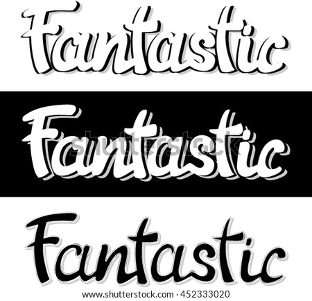 Fantastic. Hand lettering calligraphic inscription by brush. Isolated on white and black background. Vector illustration. - stock vector