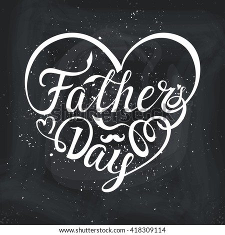 Fathers Day. Typographic card.Lettering in heart shape.Vector Design,background.Holiday handwriting text,isolated on white.Brush lettering,black font.Invitation,party poster.Blackboard background - stock vector