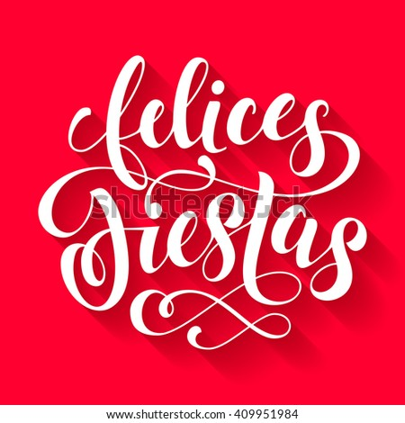 Felices Fiestas lettering card, happy holidays spanish text greeting card design for poster, flyer, festive banner. Vector Christmas and New Year lettering. - stock vector