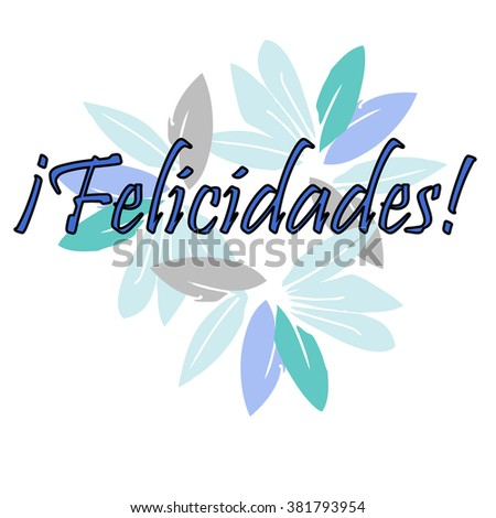 Felicidades- Congratulations card in Spanish. Floral  background theme, decorative  card, poster, print template. Vector illustration - stock vector