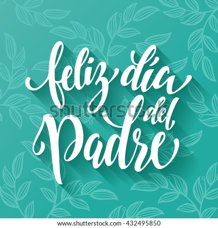 Feliz Dia del Padre lettering for greeting card. Spanish Father Day hand drawn calligraphy leaf flourish lettering. Vector floral leaves paisley pattern on green blue background wallpaper. - stock vector
