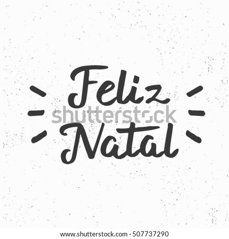 Feliz Natal (Merry Christmas). Hand drawn brush lettering. Lettering for your designs: posters, invitations, cards, etc. Vector illustration.