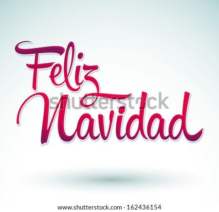 Feliz Navidad - Merry Christmas spanish text - Vector Calligraphic Lettering. - stock vector