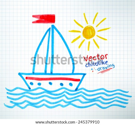Felt tip pen childlike drawing of ship. Vector illustration.Isolated. - stock vector